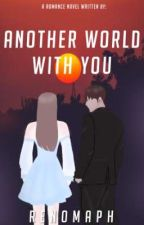 Another World With You by renoma_ph30