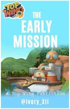 The Early Mission [A Top Wing Fanfiction] by Ivory_XII