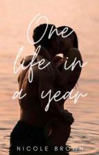 One life in a year / written by nicolefs7 by nicolefs7