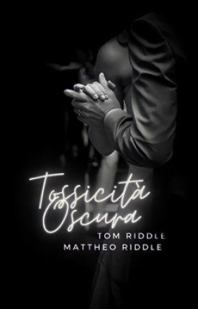 Tossicità Oscura [+18 Tom Riddle & Mattheo Riddle] //traduzione  by mart1_riddle