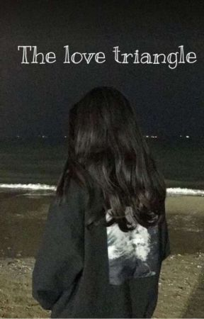 The love triangle **[ONGOING]** by yourlocalshawtea