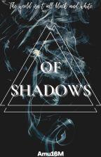 Of shadows by Amu16M