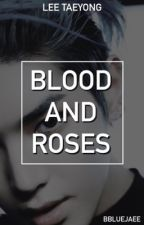 Blood and Roses || Lee Taeyong by bbluejaee