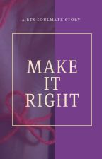 Make it Right: A BTS Soulmate Story by MissEstherMarie