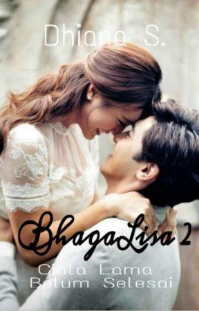 BhagaLisa 2 : Cinta Lama Belum Selesai by Dhiana_S