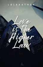 Love Is the higher Law by lalaaathea