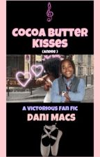 Cocoa Butter Kisses (ANDRE) ~ A Victorious Fan Fic by DaniMacss