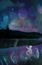 mind the gap by elysianwritings