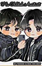His Childish Assistant 💕 (Taekook FF) (Completed) by SubhashPadmanabhan