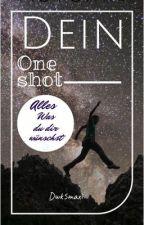 Dein Oneshot by Dwk5maxi