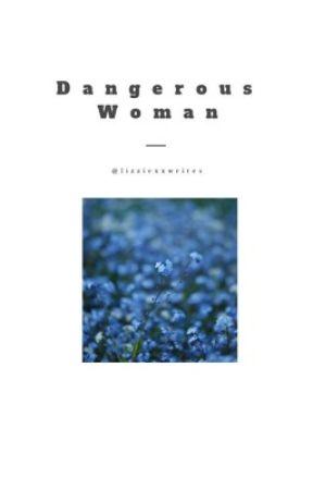 Dangerous Woman by lizziexxwrites
