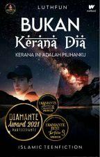 BUKAN KERANA DIA by Luthfun24