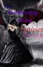 The Awakening of the Vampire Princess by MaskedAuthor