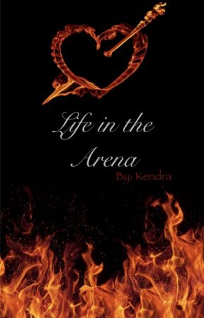 Life In The Arena(Hunger Games Fan Fiction) by K-girlieFanFicGeek