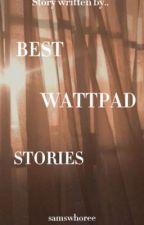 Best Wattpad Stories by samswhoree