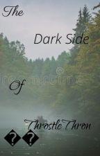 The Dark Side of ThrostleThron by Chelseaariel_
