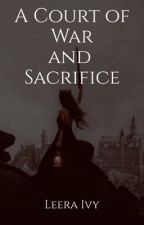 A Court of War and Sacrifice  by LeeraIvy