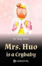 Mrs. Huo Is A Crybaby [Book 2] by CherryChim234