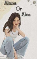 Alana Or Alea [ END] oleh lalalaliaaaa_