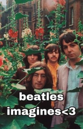 pepperland - beatles imagines / one shots<3 by shannonmcnally6