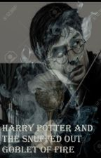 HARRY POTTER AND THE SNUFFED OUT GOBLET OF FIRE by briotuva