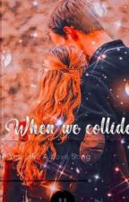 When we collide - based on real life love by Niharfiction1