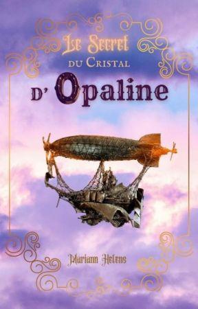 Le Secret du Cristal d'Opaline by MariannHelens