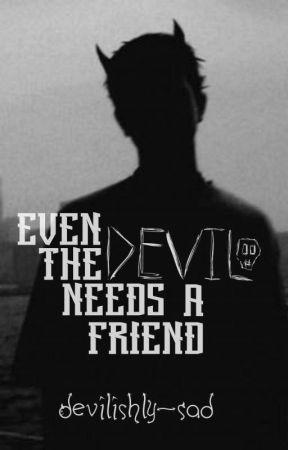 Even The Devil Needs A Friend  by DEVILISHLY-SAD