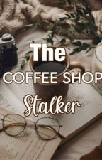 The Coffee Shop Stalker by nathaliewritez