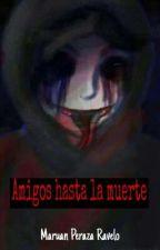 Amigos hasta la muerte de Maruan2002