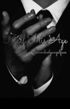 HALF HIS AGE by demonbodyangelface