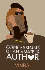 Concessions of An Amateur Author by Vim_Kuza