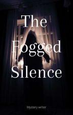 A Fogged Silence by WriteYourFeelings27