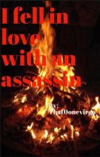 I Fell In Love With An Assassin  by That0onevirgo