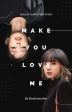 Make YOU Love ME by Bp_hiu