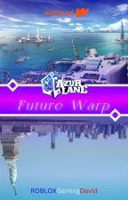 Azur Lane: Future Warp by ROBLOXGamingDavid