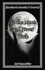 To the Moon and Never Back || Inanimate Insanity x Reader by FennecFics