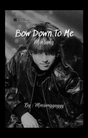 Bow Down To Me ‖ Minsung by minsunggayyy