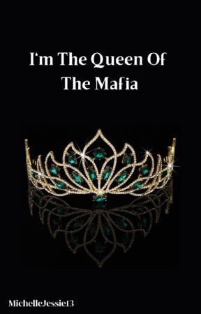 I'm The Queen Of The Mafia [ON GOING] by MichelleJessie13