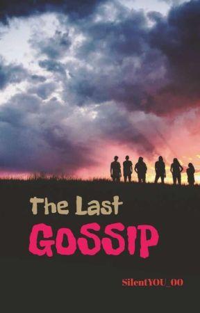 THE LAST GOSSIP by SilentYOU_00
