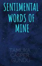 SENTIMENTAL WORDS OF MINE by TamukaCasperGundu