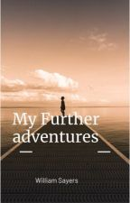 My further adventures  by WilliamSayers9