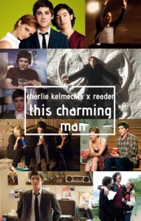 this charming man - charlie kelmeckis x reader by tomhollandquackson