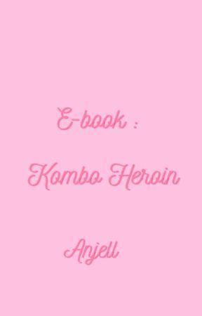 E-BOOK: KOMBO HEROIN (SAMPLE) by AnjellHomosapien
