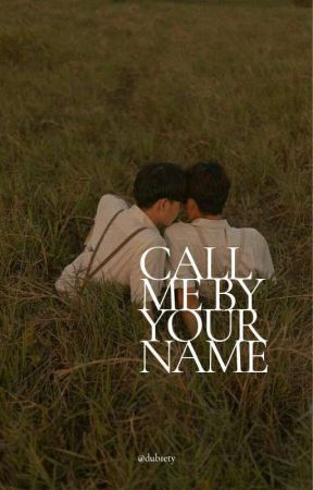 Call Me By Your Name by dub1ety