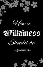 How a Villainess Should Be by gelainess
