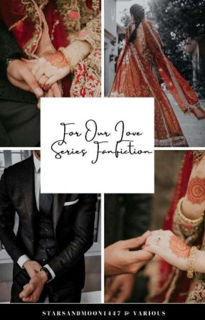 For Our Love Series Fanfiction  by StarsAndMoon1447