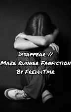 Disappear // Maze Runner Fanfiction  by FreddiTmr
