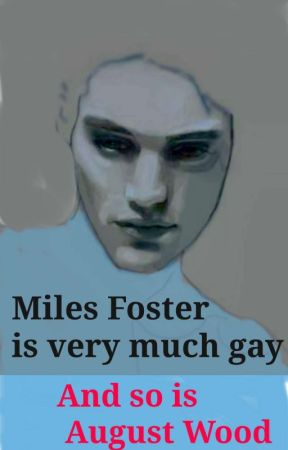 Miles Foster Is Very Much Gay, And So Is August Wood (bxb) by CharlotteBeatrijs
