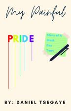 My Painful PRIDE (Story Of A Black Gay Teen) By: Daniel Tsegaye by bwbproductions